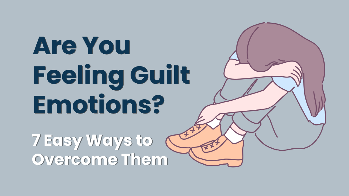 Why do we feel guilty and how to overcome