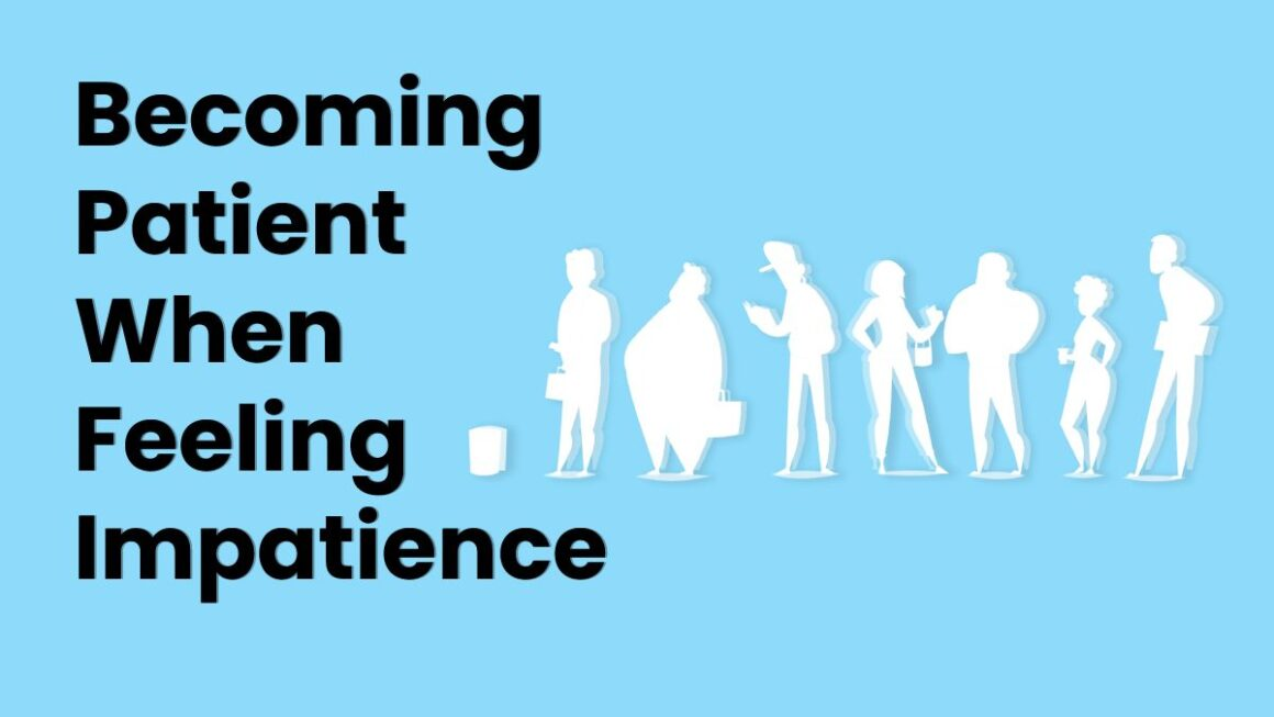 Becoming patient when feeling impatience