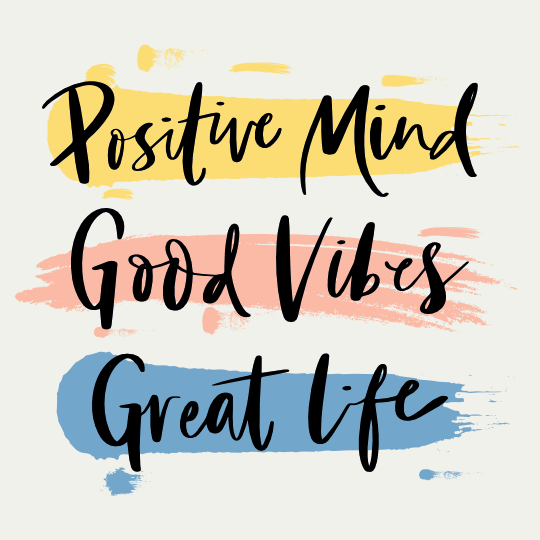 Positive mind, positive vibes, and positive life
